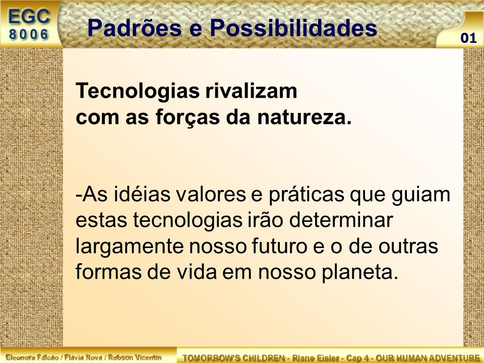 Tecnologias rivalizam com as forças da natureza. -As idéias valores e práticas que guiam estas tecnologias irão determinar largamente nosso futuro e o