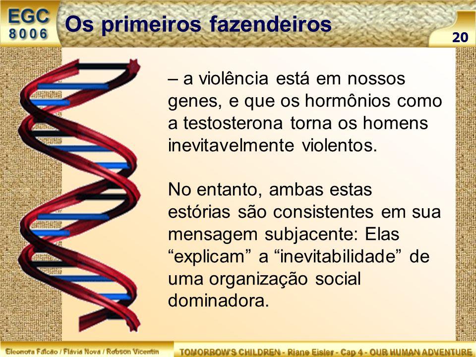 – a violência está em nossos genes, e que os hormônios como a testosterona torna os homens inevitavelmente violentos. No entanto, ambas estas estórias