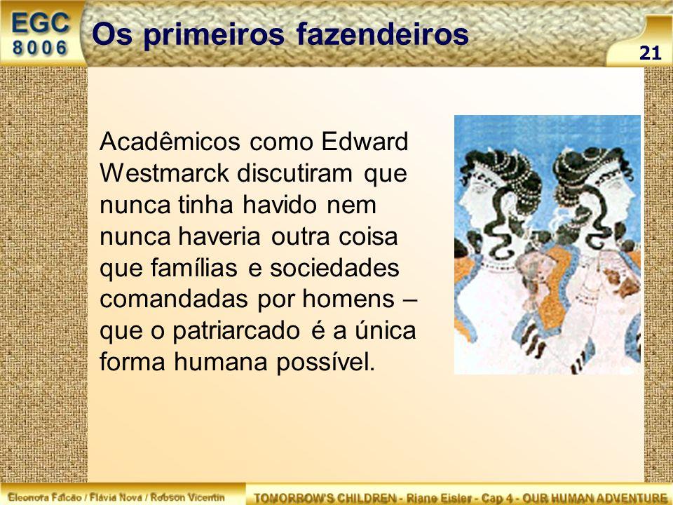 Acadêmicos como Edward Westmarck discutiram que nunca tinha havido nem nunca haveria outra coisa que famílias e sociedades comandadas por homens – que