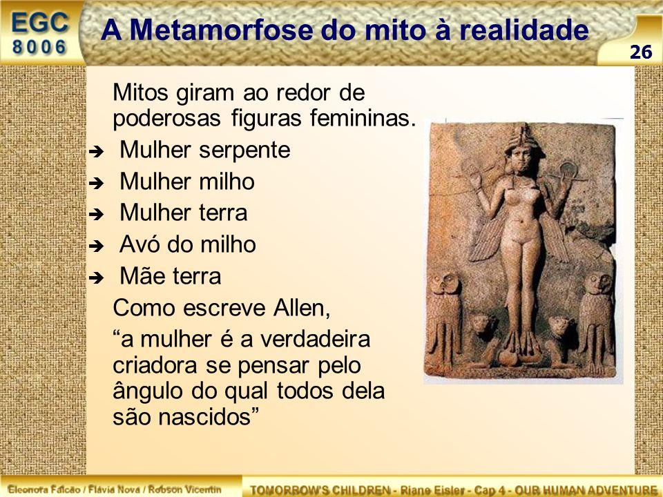 Mitos giram ao redor de poderosas figuras femininas. Mulher serpente Mulher milho Mulher terra Avó do milho Mãe terra Como escreve Allen, a mulher é a