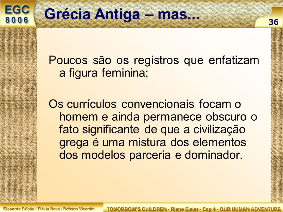 Grécia Antiga – mas... Poucos são os registros que enfatizam a figura feminina; Os currículos convencionais focam o homem e ainda permanece obscuro o
