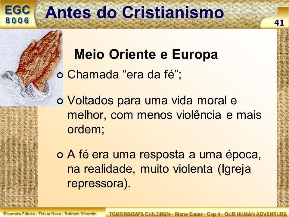 Antes do Cristianismo Meio Oriente e Europa 41 Chamada era da fé; Voltados para uma vida moral e melhor, com menos violência e mais ordem; A fé era um