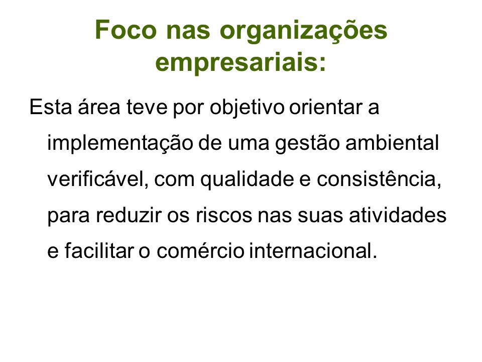 Foco nas organizações empresariais: Esta área teve por objetivo orientar a implementação de uma gestão ambiental verificável, com qualidade e consistê