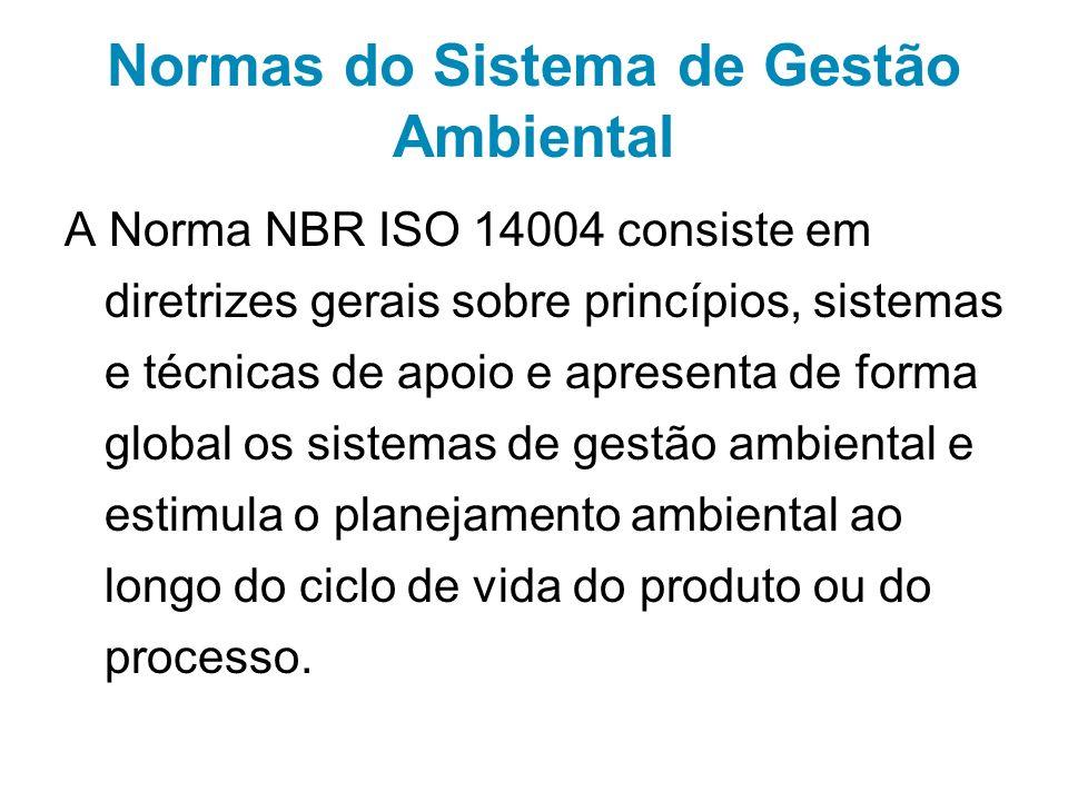 Normas do Sistema de Gestão Ambiental A Norma NBR ISO 14004 consiste em diretrizes gerais sobre princípios, sistemas e técnicas de apoio e apresenta d