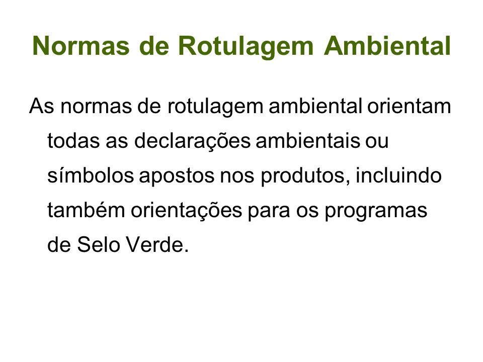 Normas de Rotulagem Ambiental As normas de rotulagem ambiental orientam todas as declarações ambientais ou símbolos apostos nos produtos, incluindo ta