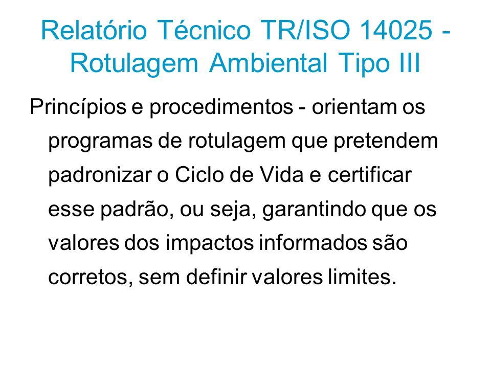 Relatório Técnico TR/ISO 14025 - Rotulagem Ambiental Tipo III Princípios e procedimentos - orientam os programas de rotulagem que pretendem padronizar