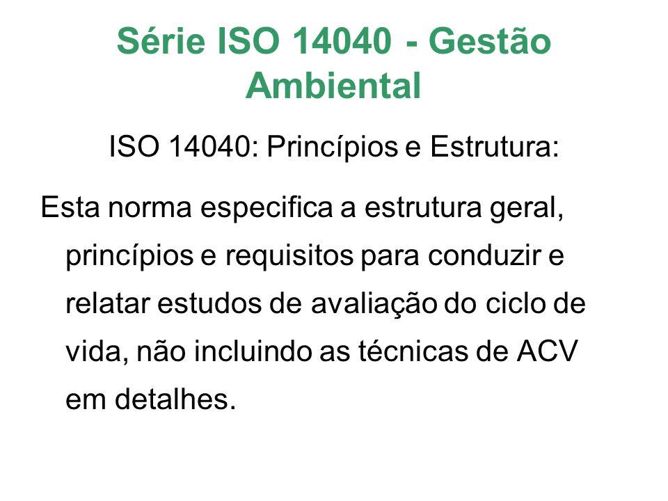 Série ISO 14040 - Gestão Ambiental ISO 14040: Princípios e Estrutura: Esta norma especifica a estrutura geral, princípios e requisitos para conduzir e
