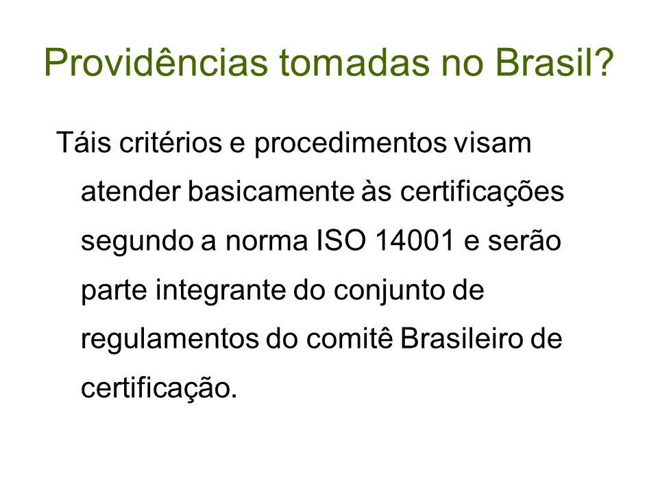 Providências tomadas no Brasil? Táis critérios e procedimentos visam atender basicamente às certificações segundo a norma ISO 14001 e serão parte inte