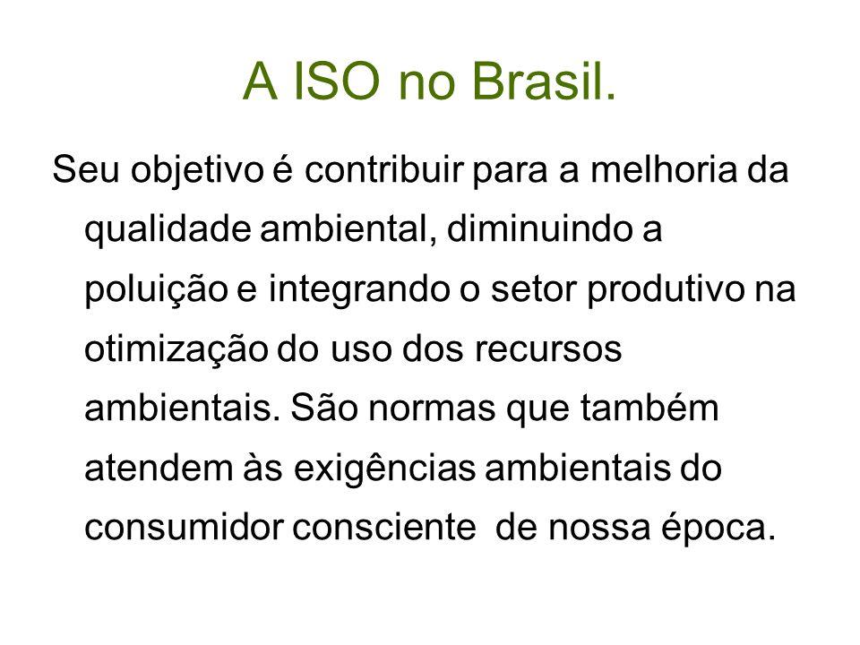 A ISO no Brasil. Seu objetivo é contribuir para a melhoria da qualidade ambiental, diminuindo a poluição e integrando o setor produtivo na otimização