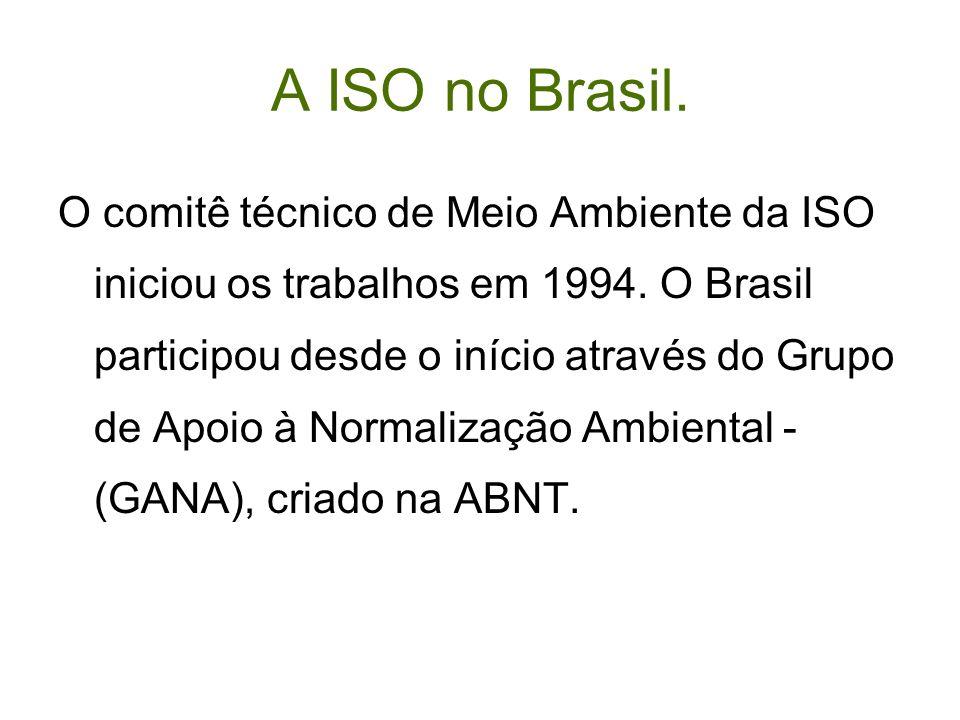 A ISO no Brasil. O comitê técnico de Meio Ambiente da ISO iniciou os trabalhos em 1994. O Brasil participou desde o início através do Grupo de Apoio à