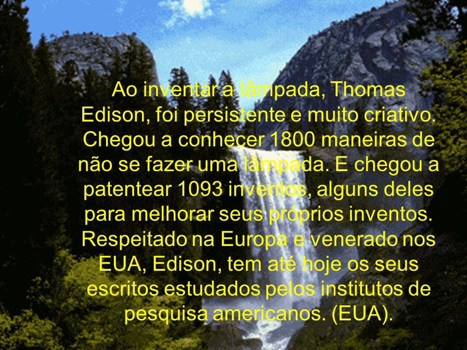 Ao inventar a lâmpada, Thomas Edison, foi persistente e muito criativo. Chegou a conhecer 1800 maneiras de não se fazer uma lâmpada. E chegou a patent