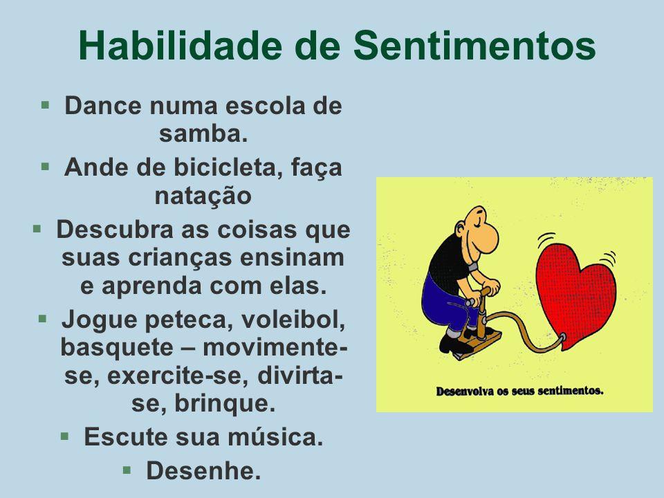 Habilidade de Sentimentos §Dance numa escola de samba. §Ande de bicicleta, faça natação §Descubra as coisas que suas crianças ensinam e aprenda com el