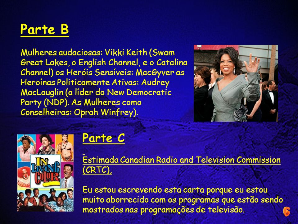 Parte B Mulheres audaciosas: Vikki Keith (Swam Great Lakes, o English Channel, e o Catalina Channel) os Heróis Sensíveis: MacGyver as Heroínas Politic