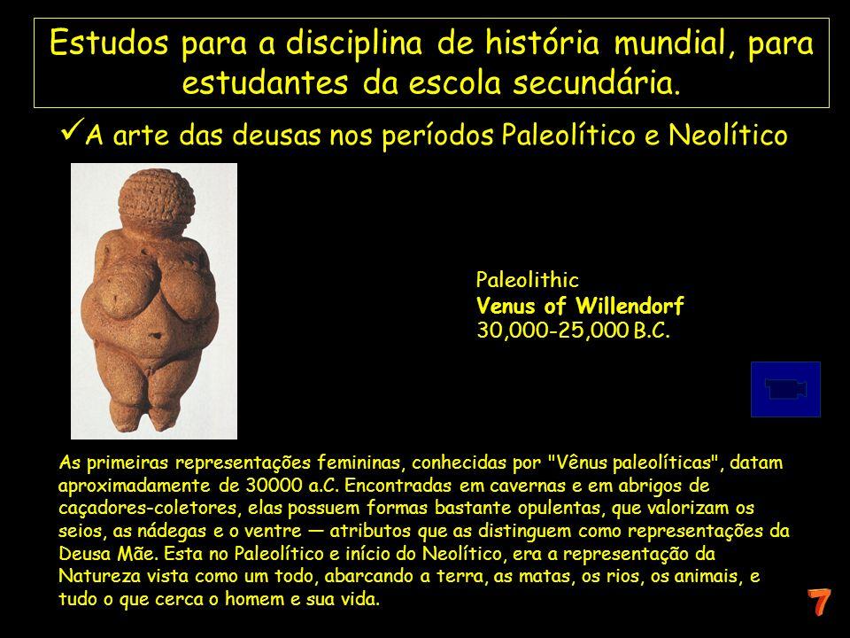 Estudos para a disciplina de história mundial, para estudantes da escola secundária. A arte das deusas nos períodos Paleolítico e Neolítico As primeir