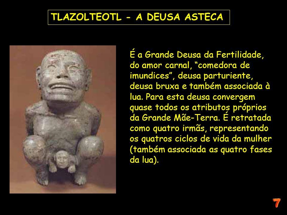 TLAZOLTEOTL - A DEUSA ASTECA É a Grande Deusa da Fertilidade, do amor carnal, comedora de imundices, deusa parturiente, deusa bruxa e também associada