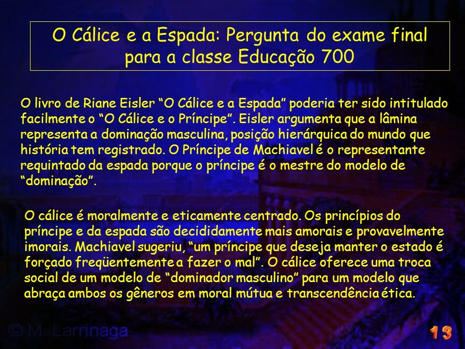 O Cálice e a Espada: Pergunta do exame final para a classe Educação 700 O livro de Riane Eisler O Cálice e a Espada poderia ter sido intitulado facilm