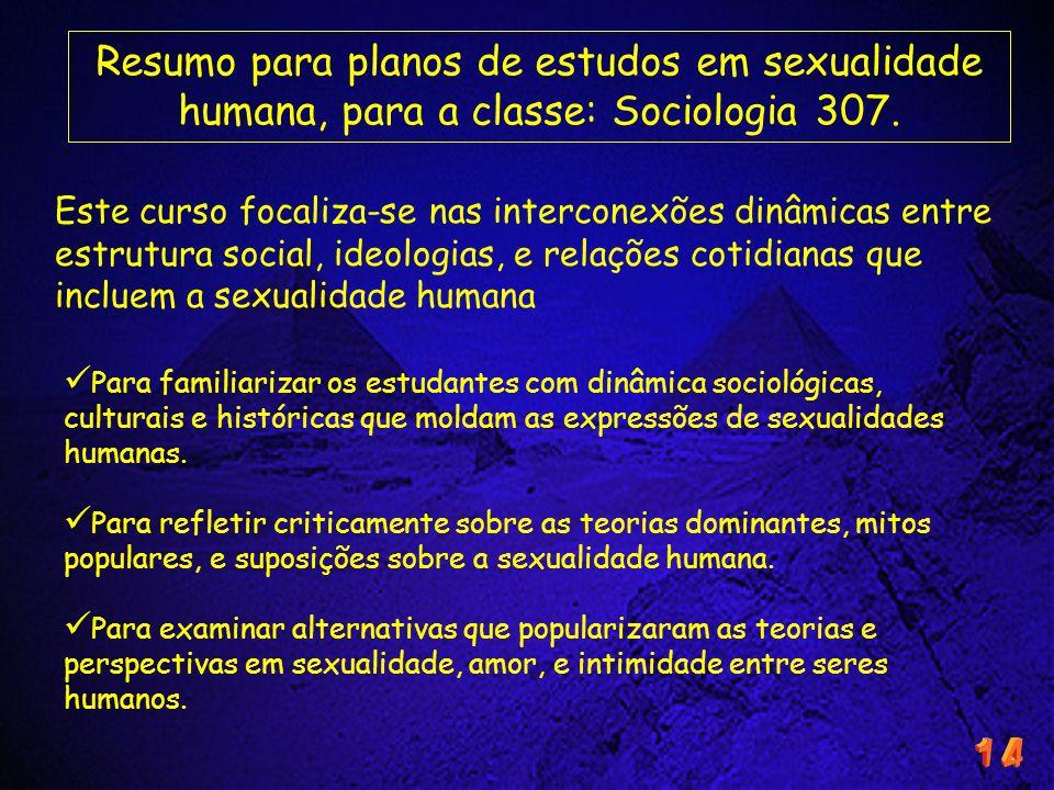 Resumo para planos de estudos em sexualidade humana, para a classe: Sociologia 307. Este curso focaliza-se nas interconexões dinâmicas entre estrutura