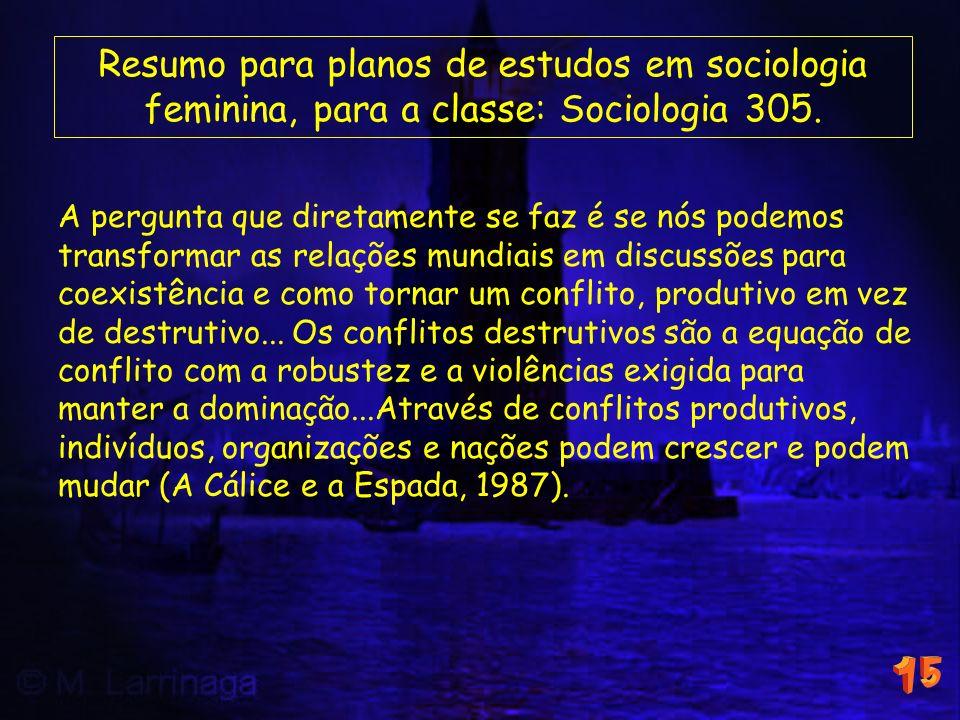 Resumo para planos de estudos em sociologia feminina, para a classe: Sociologia 305. A pergunta que diretamente se faz é se nós podemos transformar as