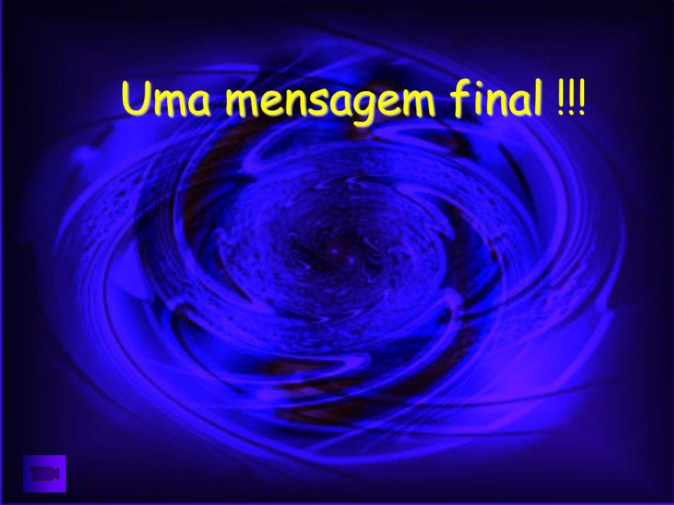 Uma mensagem final Uma mensagem final !!!
