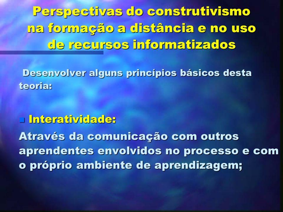 Perspectivas do construtivismo na formação a distância e no uso de recursos informatizados n Organização de ambientes construtivistas de aprendizagem