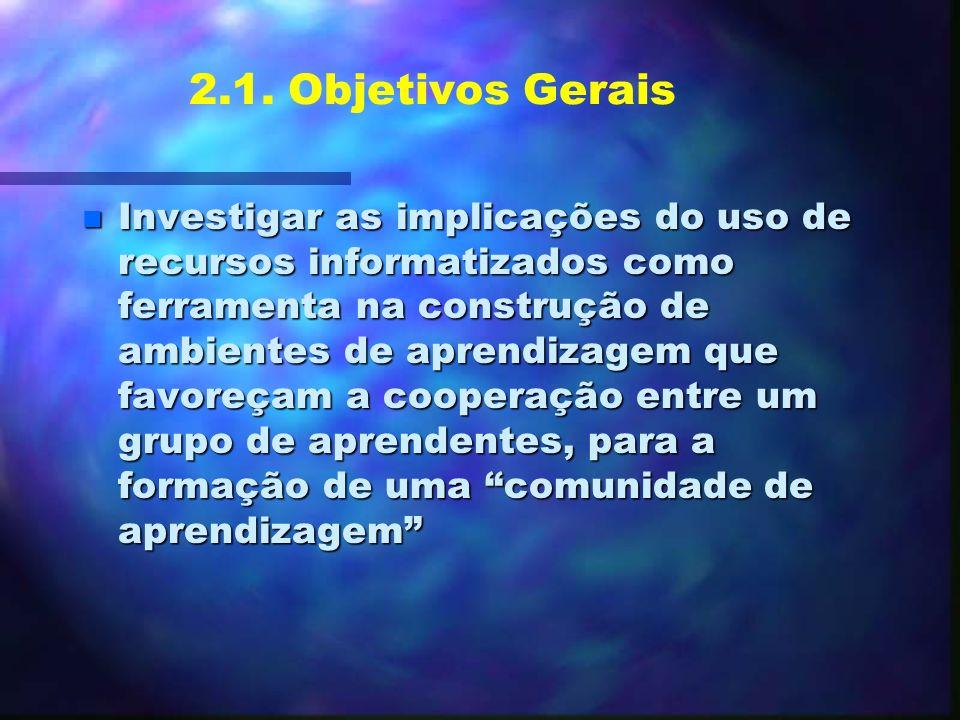 2. Objetivos Gerais e Específicos 2.1. Objetivos Gerais: n Organizar um ambiente informatizado para experiências de aprendizagem cooperativa presencia