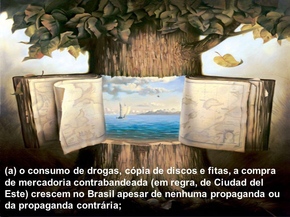 (a) o consumo de drogas, cópia de discos e fitas, a compra de mercadoria contrabandeada (em regra, de Ciudad del Este) crescem no Brasil apesar de nen