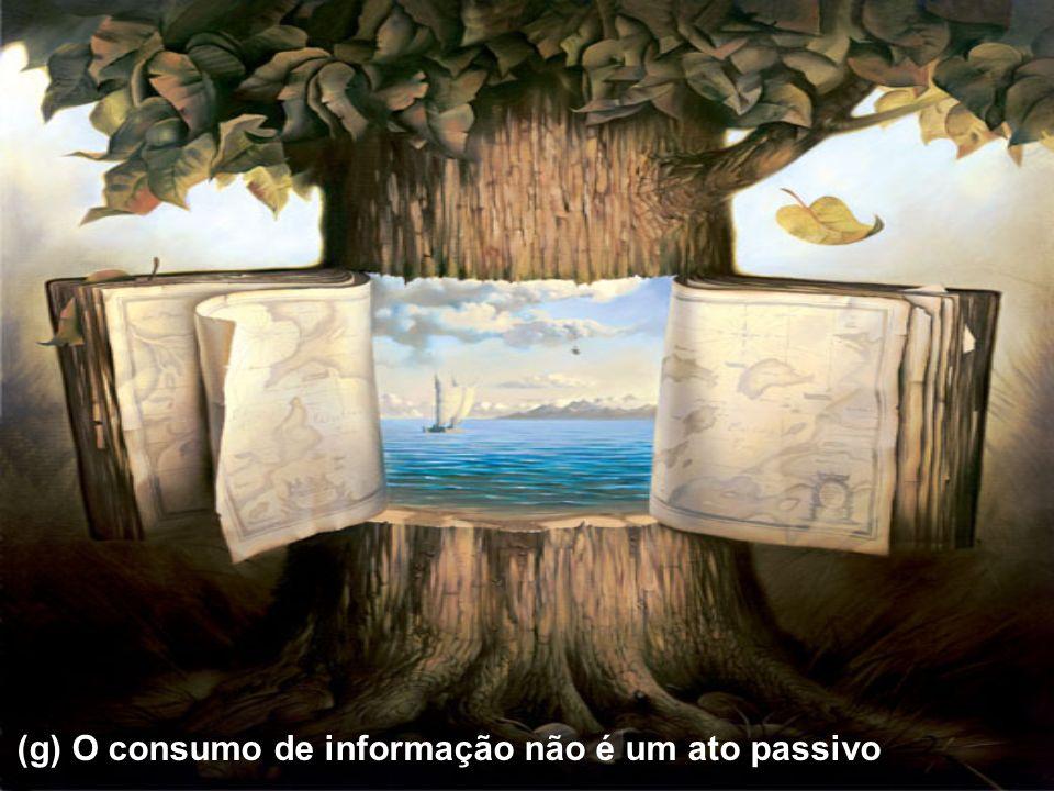 (g) O consumo de informação não é um ato passivo