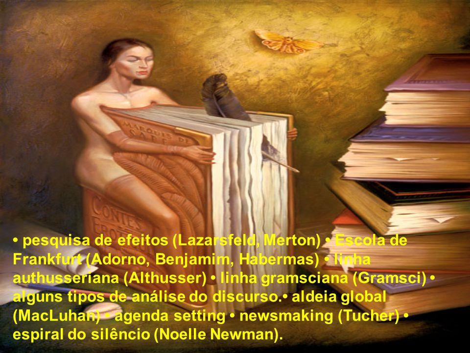 pesquisa de efeitos (Lazarsfeld, Merton) Escola de Frankfurt (Adorno, Benjamim, Habermas) linha authusseriana (Althusser) linha gramsciana (Gramsci) a