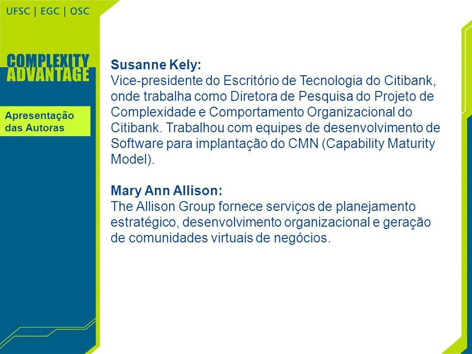 Apresentação das Autoras Susanne Kely: Vice-presidente do Escritório de Tecnologia do Citibank, onde trabalha como Diretora de Pesquisa do Projeto de