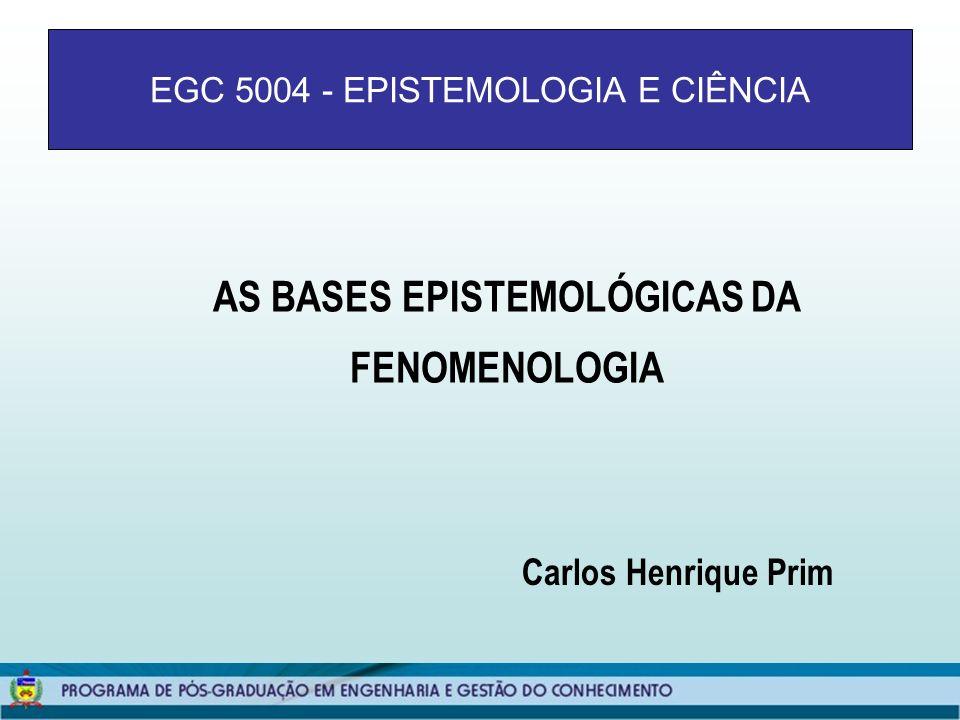 Epistemologia e Ciência FENOMENOLOGIA DE HUSSERL (1859-1938) A análise fenomenológica de Husserl dá ênfase ao fenômeno, ao que é dado imediato, à coisa que aparece diante da consciência (Padovani, 1990).