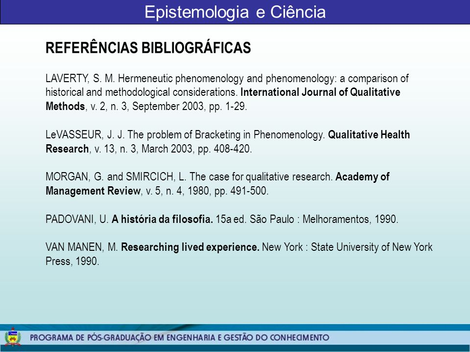 Epistemologia e Ciência REFERÊNCIAS BIBLIOGRÁFICAS LAVERTY, S. M. Hermeneutic phenomenology and phenomenology: a comparison of historical and methodol