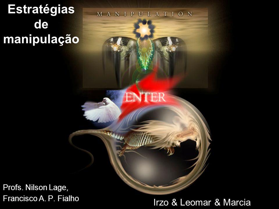 Irzo & Leomar & Marcia Estratégias de manipulação Profs. Nilson Lage, Francisco A. P. Fialho