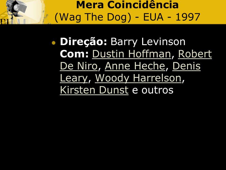 Mera Coincidência (Wag The Dog) - EUA - 1997 Direção: Barry Levinson Com: Dustin Hoffman, Robert De Niro, Anne Heche, Denis Leary, Woody Harrelson, Ki