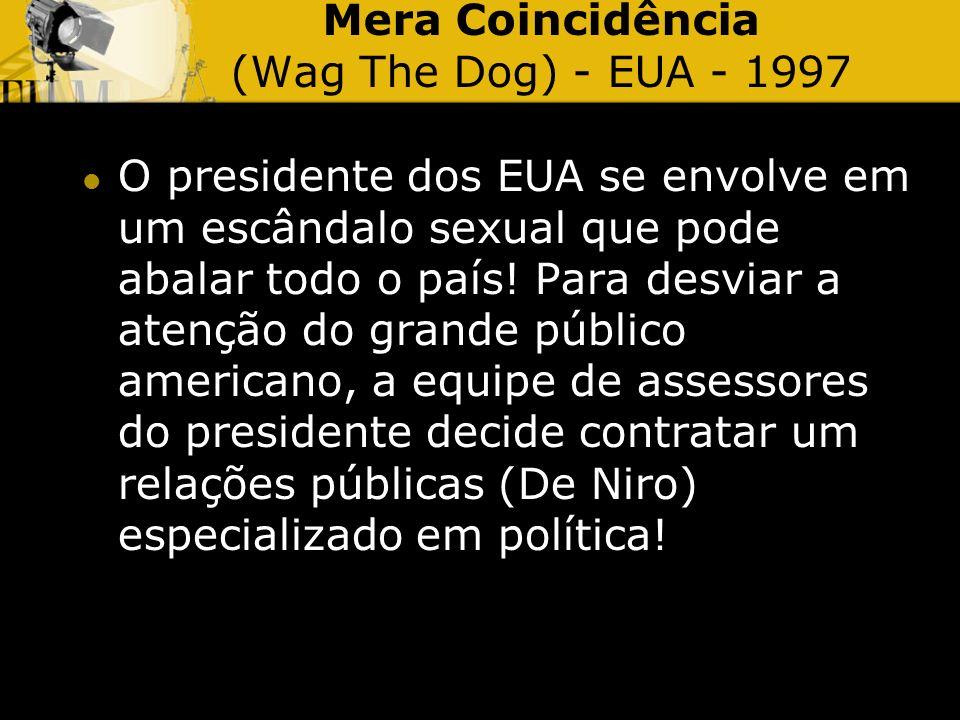 Mera Coincidência (Wag The Dog) - EUA - 1997 O presidente dos EUA se envolve em um escândalo sexual que pode abalar todo o país! Para desviar a atençã
