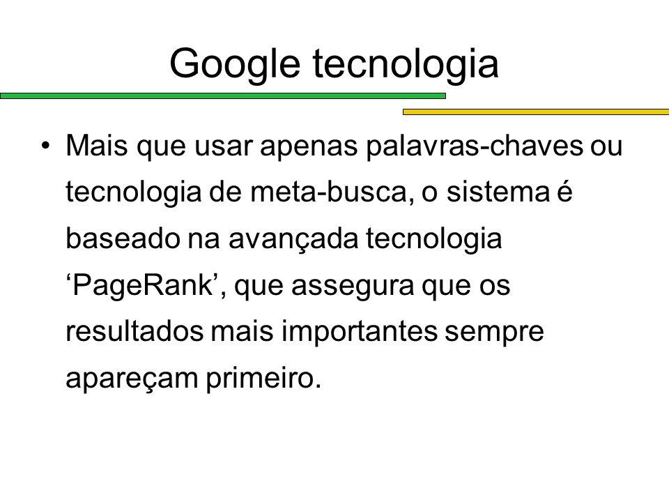 Google tecnologia Mais que usar apenas palavras-chaves ou tecnologia de meta-busca, o sistema é baseado na avançada tecnologia PageRank, que assegura
