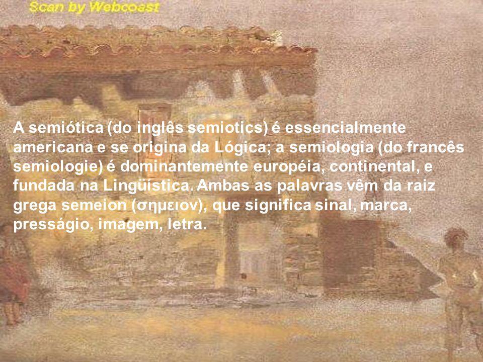 A semiótica (do inglês semiotics) é essencialmente americana e se origina da Lógica; a semiologia (do francês semiologie) é dominantemente européia, c