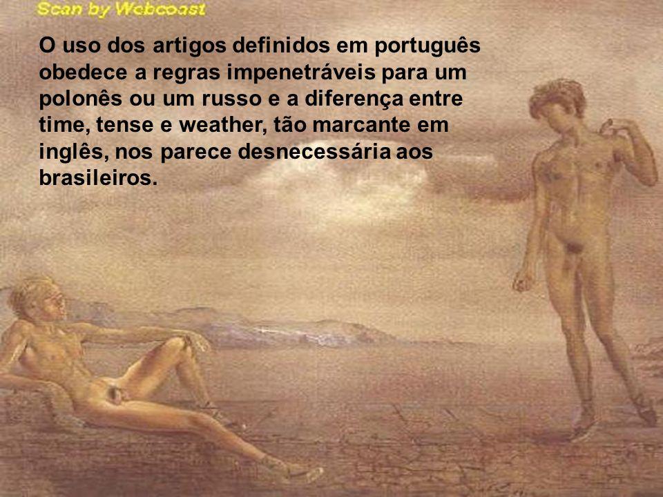 O uso dos artigos definidos em português obedece a regras impenetráveis para um polonês ou um russo e a diferença entre time, tense e weather, tão mar
