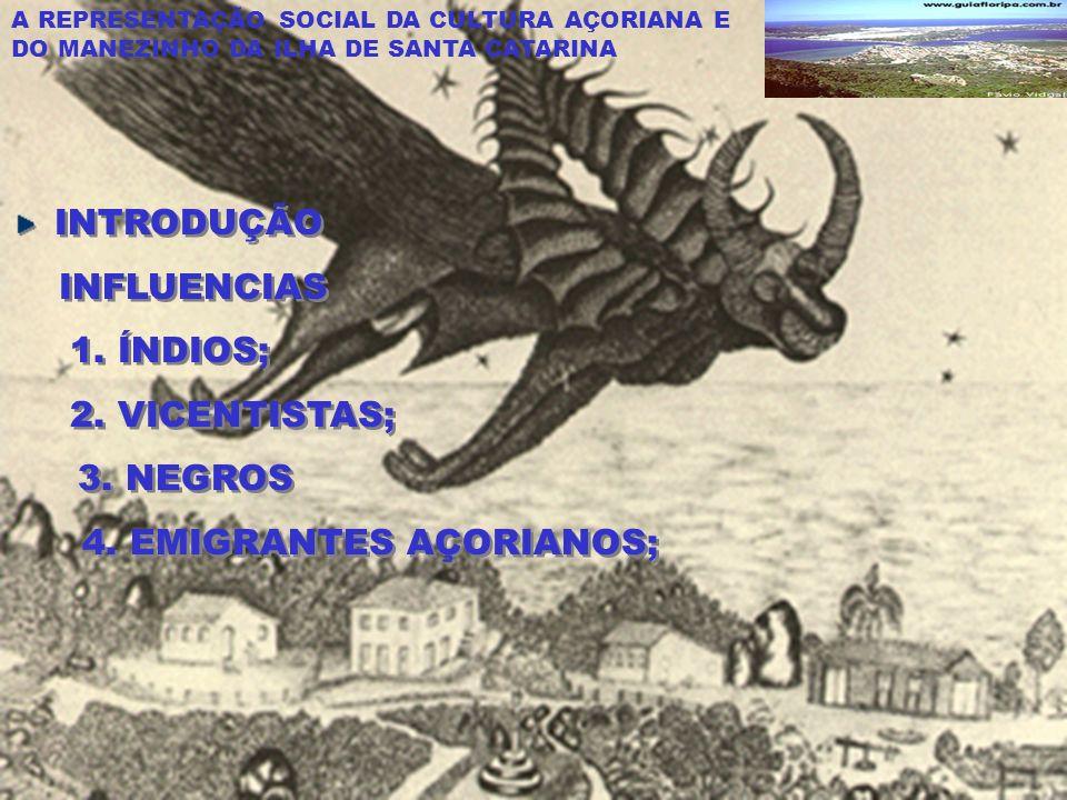 A REPRESENTAÇÃO SOCIAL DA CULTURA AÇORIANA E DO MANEZINHO DA ILHA DE SANTA CATARINA INTRODUÇÃO INFLUENCIAS 1.