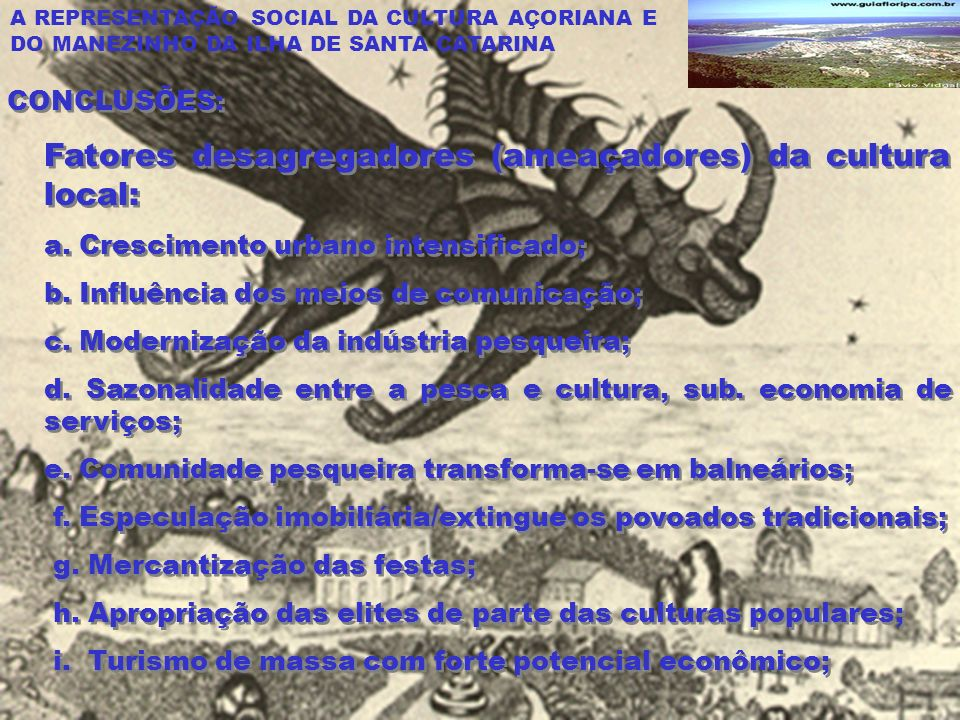 A REPRESENTAÇÃO SOCIAL DA CULTURA AÇORIANA E DO MANEZINHO DA ILHA DE SANTA CATARINA CONCLUSÕES: Fatores desagregadores (ameaçadores) da cultura local: a.