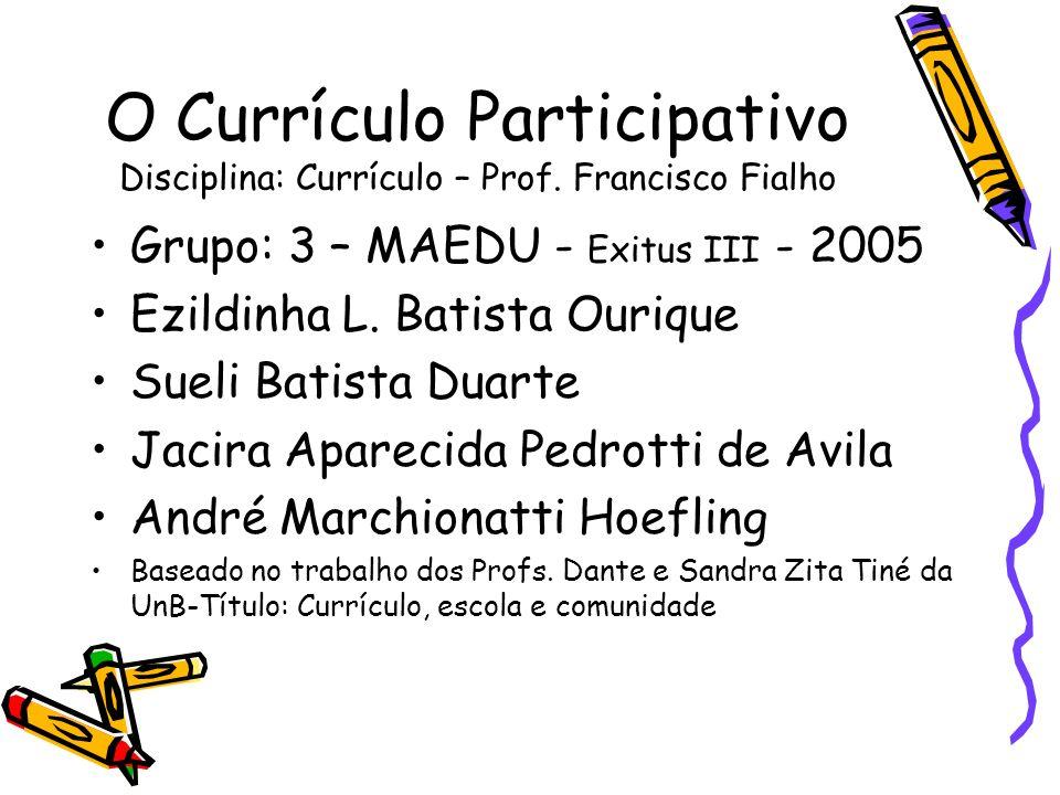 O Currículo Participativo Disciplina: Currículo – Prof.