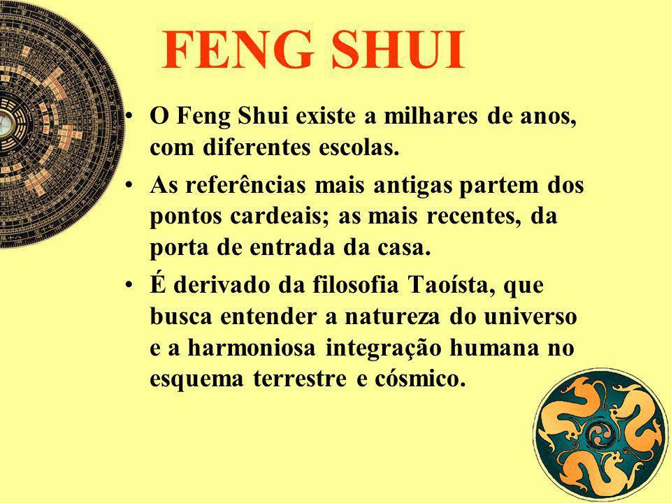FENG SHUI O Feng Shui existe a milhares de anos, com diferentes escolas. As referências mais antigas partem dos pontos cardeais; as mais recentes, da