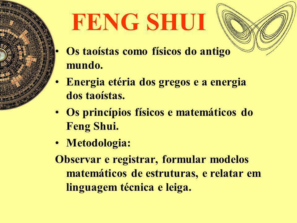 FENG SHUI Os taoístas como físicos do antigo mundo. Energia etéria dos gregos e a energia dos taoístas. Os princípios físicos e matemáticos do Feng Sh