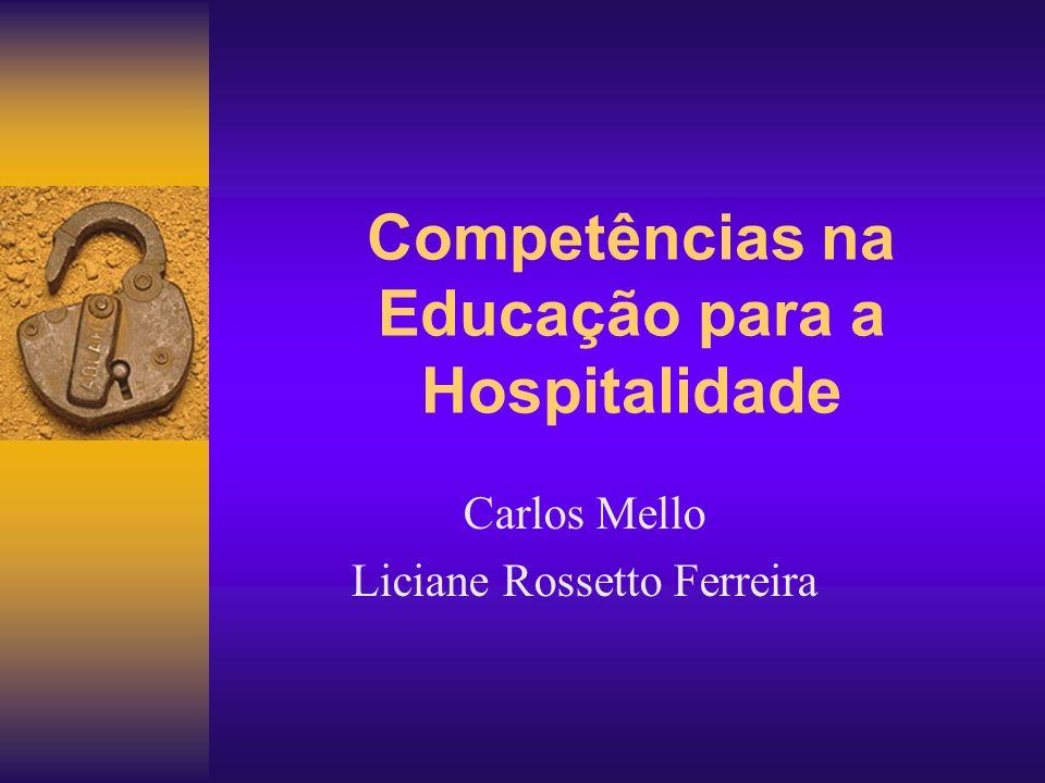 Competências na Educação para a Hospitalidade Carlos Mello Liciane Rossetto Ferreira