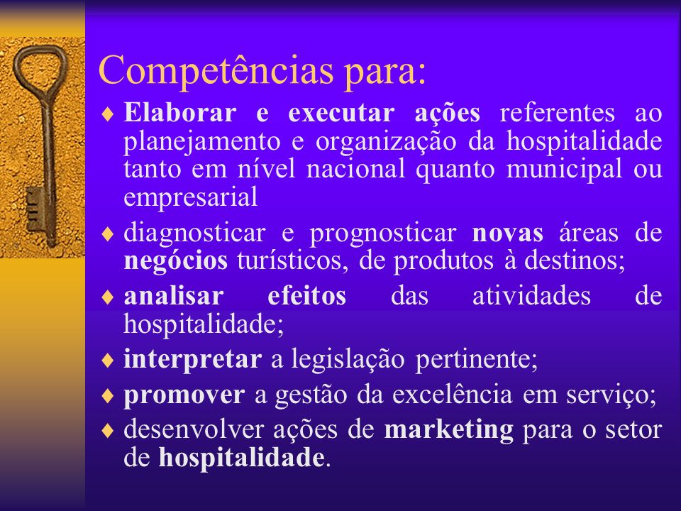 Competências para: Elaborar e executar ações referentes ao planejamento e organização da hospitalidade tanto em nível nacional quanto municipal ou emp