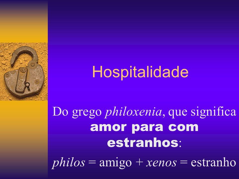 Hospitalidade Do grego philoxenia, que significa amor para com estranhos : philos = amigo + xenos = estranho