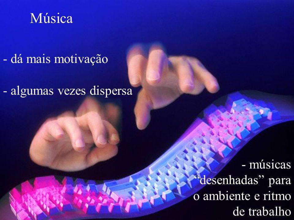 Música - dá mais motivação - músicas desenhadas para o ambiente e ritmo de trabalho - algumas vezes dispersa
