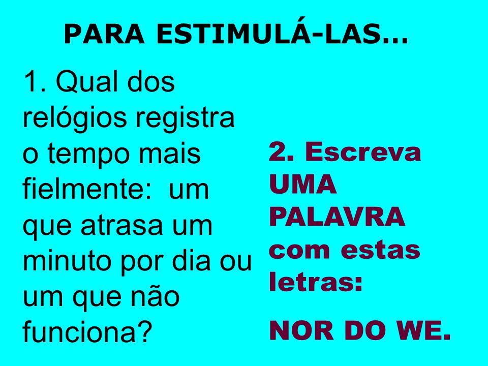 PARA ESTIMULÁ-LAS… 1.