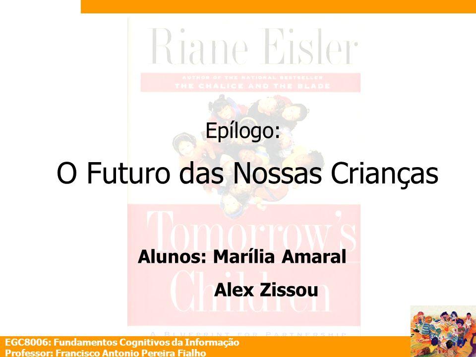 EGC8006: Fundamentos Cognitivos da Informação Professor: Francisco Antonio Pereira Fialho O Futuro das Nossas Crianças Epílogo: Alunos: Marília Amaral
