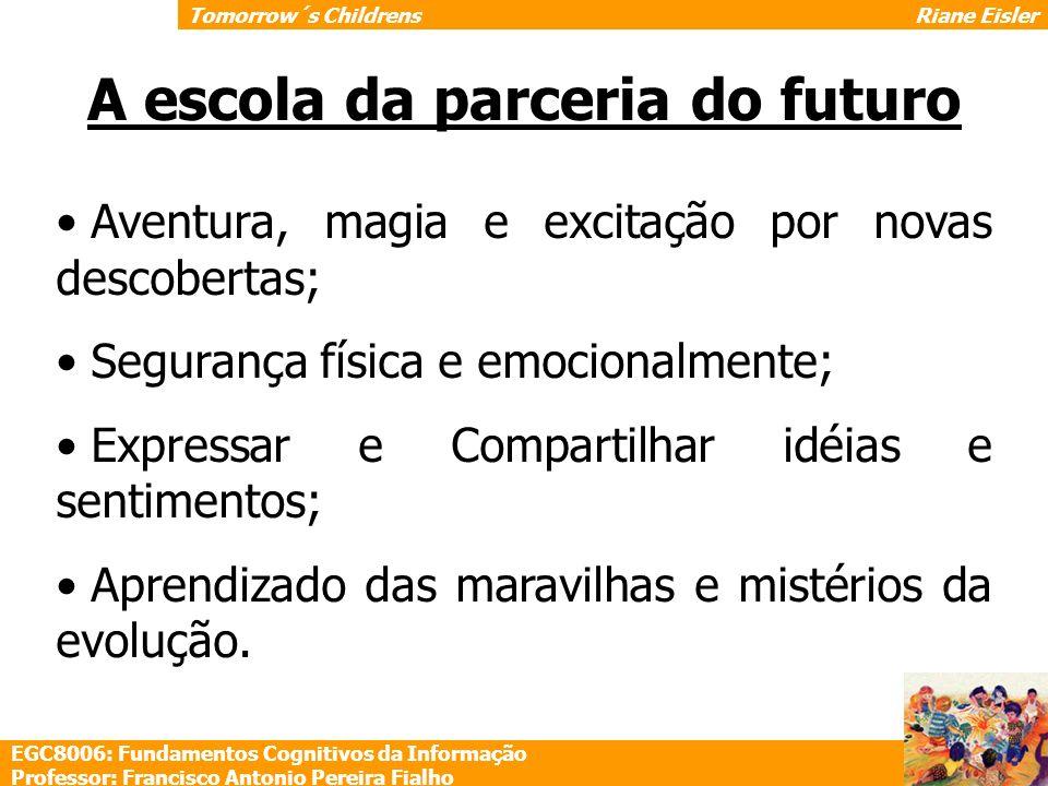 A escola da parceria do futuro Aventura, magia e excitação por novas descobertas; Segurança física e emocionalmente; Expressar e Compartilhar idéias e