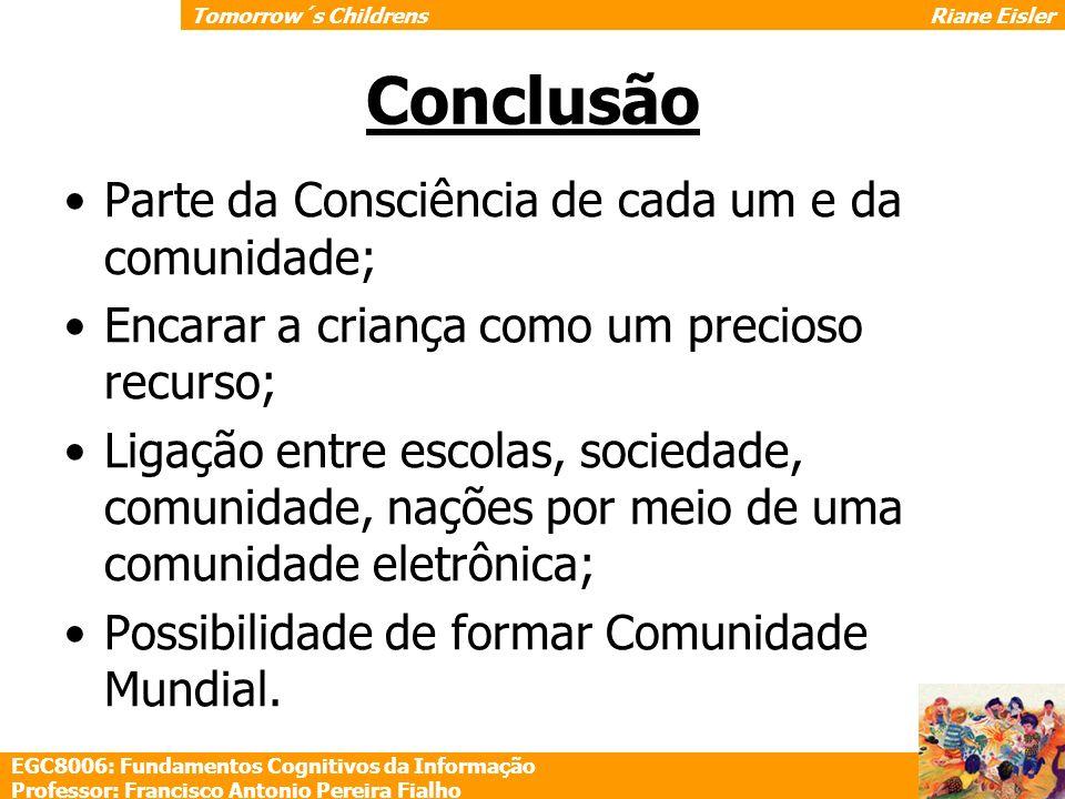 EGC8006: Fundamentos Cognitivos da Informação Professor: Francisco Antonio Pereira Fialho Tomorrow´s ChildrensRiane Eisler Parte da Consciência de cad